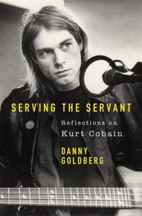 Serving The Servant: Reflections on Kurt Cobain