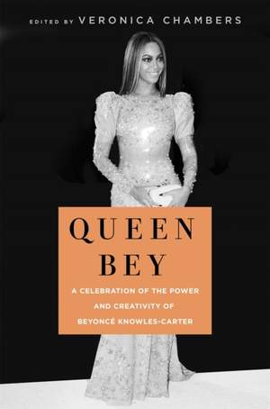 Queen Bey: A Celebration of the Power and Creativity of Beyonce Knowles-Carter