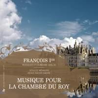 François Ier, musiques d'un règne, Vol. 2: Musique pour la chambre du Roy