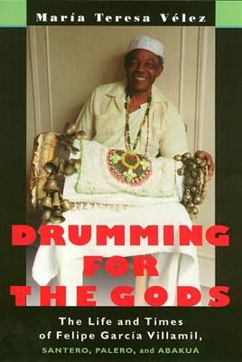 Drumming for the Gods: The Life and Times of Felipe Garcia Villamil, Santero, Palero and Abakua