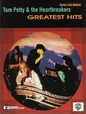 """""""Tom Petty and the Heartbreakers"""": Greatest Hits - Guitar Tab Edition"""