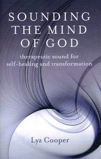 Sounding the Mind of God - Therapeutic sound for self-healing and transformation