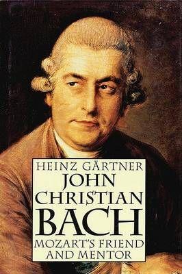 John Christian Bach: Mozart's Friend and Mentor