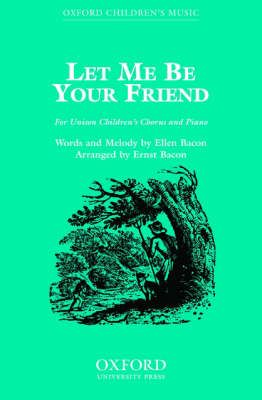 Bacon, Ernst: Let me be your friend
