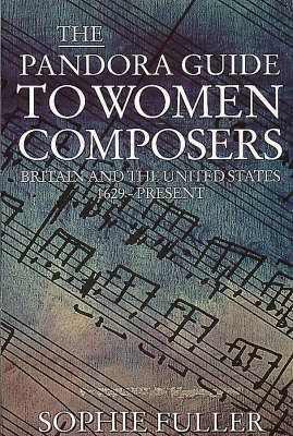 The Pandora Guide to Women Composers: Britain and the United States 1629-Present
