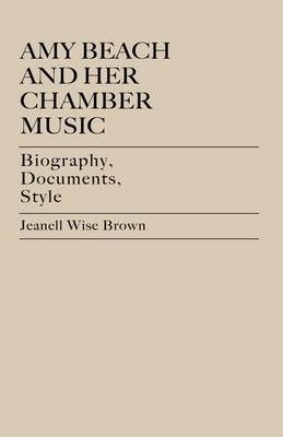 Amy Beach and Her Chamber Music: Biography, Documents, Style
