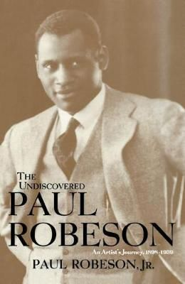 The Undiscovered Paul Robeson, an Artist's Journey, 1898-1939