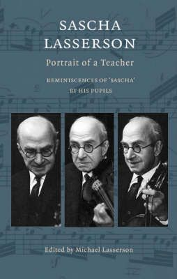 Sascha Lasserson: Portrait of a Teacher - Reminiscences of Sascha by His Pupils