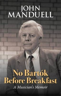 No Bartok Before Breakfast: A Musician's Memoir