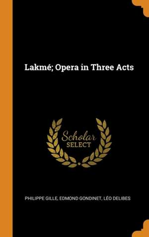 Lakm ; Opera in Three Acts