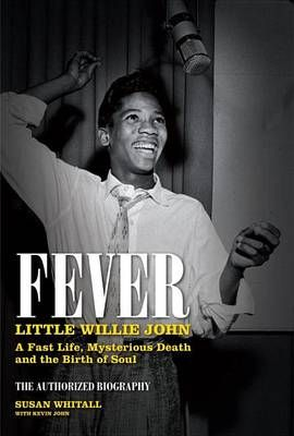Fever: Little Willie John's Fast Life, Mysterious Death, and the Birth of Soul: The Authorised Biography