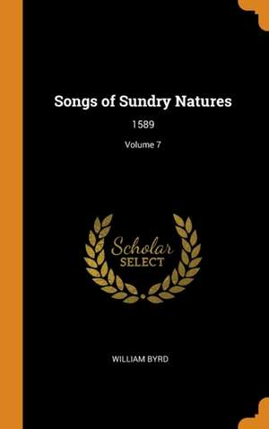Songs of Sundry Natures: 1589; Volume 7
