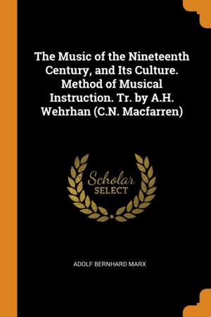 The Music of the Nineteenth Century, and Its Culture. Method of Musical Instruction. Tr. by A.H. Wehrhan (C.N. Macfarren)