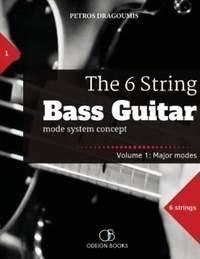 The 6 String Bass Guitar: mode system concept, Volume 1: major modes