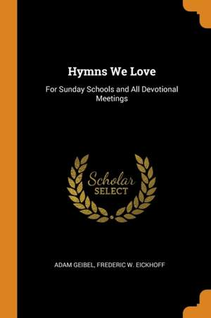 Hymns We Love: For Sunday Schools and All Devotional Meetings