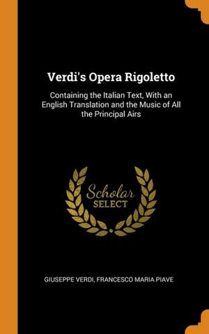 Verdi's Opera Rigoletto: Containing the Italian Text, with an English Translation and the Music of All the Principal Airs