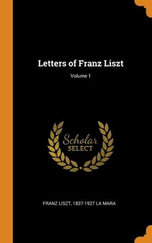 Letters of Franz Liszt; Volume 1