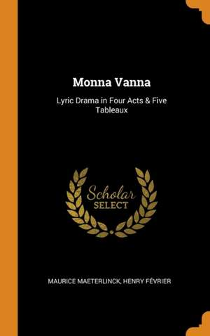 Monna Vanna: Lyric Drama in Four Acts & Five Tableaux