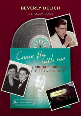 Come Fly with Me: Michael Buble's Rise to Stardom, a Memoir