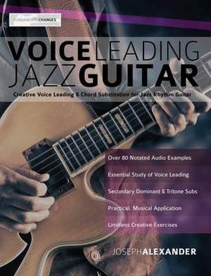 Voice Leading Jazz Guitar: Creative Voice Leading and Chord Substitution for Jazz Rhythm Guitar