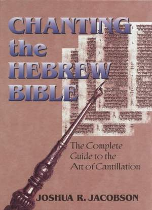Chanting the Hebrew Bible: The Complete Guide to the Art of Cantillation
