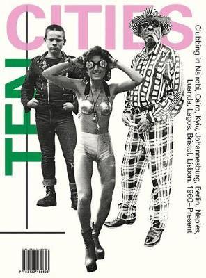 Ten Cities: Clubbing in Africa and Europe, 1960 - Present