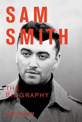 Sam Smith: The Biography