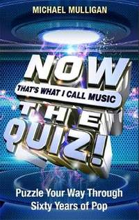 NOW That's What I Call A Quiz: Puzzle Your Way Through Sixty Years of Pop