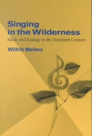 Singing in the Wilderness: Music and Ecology in the Twentieth Century