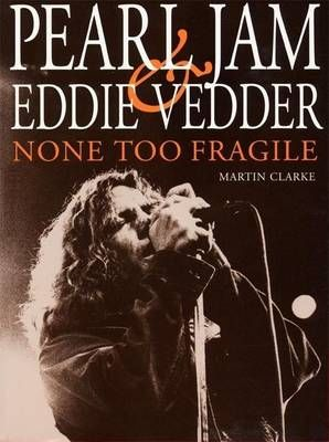 Pearl Jam & Eddie Vedder: NONE TOO FRAGILE