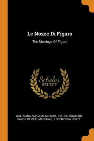 Le Nozze Di Figaro: The Marriage of Figaro