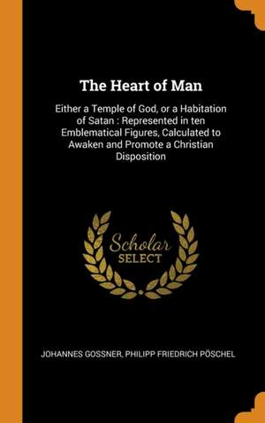 The Heart of Man: Either a Temple of God, or a Habitation of Satan: Represented in Ten Emblematical Figures, Calculated to Awaken and Promote a Christian Disposition