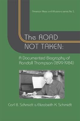 The Road Not Taken - A Documented Biography of Randall Thompson, 1899-1984