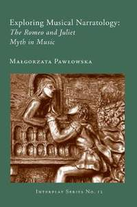 Exploring Musical Narratology - The Romeo and Juliet Myth in Music