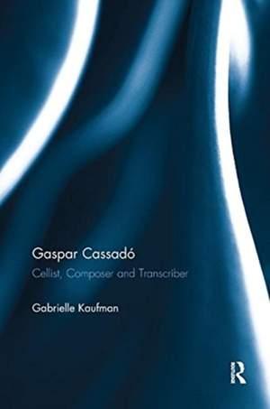 Gaspar Cassado: Cellist, Composer and Transcriber