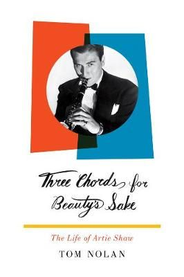 Three Chords for Beauty's Sake: The Life of Artie Shaw
