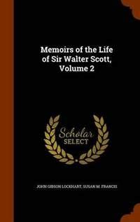 Memoirs of the Life of Sir Walter Scott, Volume 2