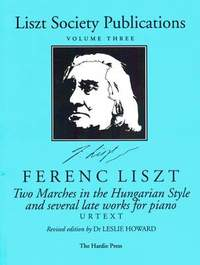Liszt Society Publications: Two Marches in the Hungarian Style and Several Late Works for Piano: 3