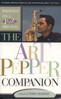 The Art Pepper Companion: Writings on a Jazz Original