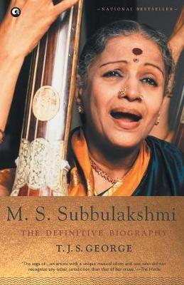 M. S. Subbulakshmi: The Definitive Biography