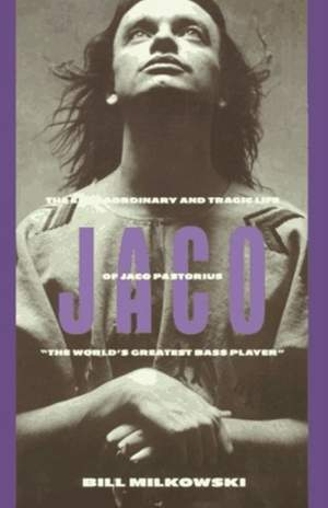 """Jaco: The Extraordinary and the Tragic Life of Jaco Pastorius, """"the World's Greatest Bass Player"""""""