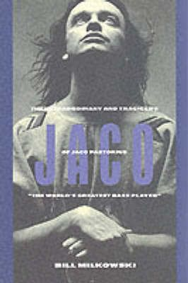 """Jaco: The Extraordinary and Tragic Life of Jaco Pastorius : """"the World's Greatest Bass Player"""""""