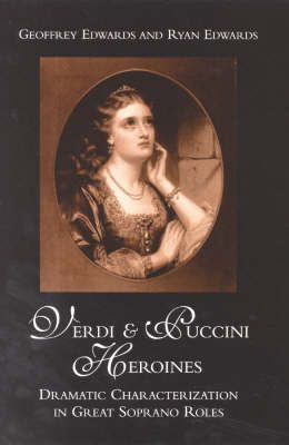 Verdi and Puccini Heroines: Dramatic Characterization in Great Soprano Roles
