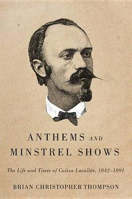 Anthems and Minstrel Shows: The Life and Times of Calixa Lavallee, 1842-1891