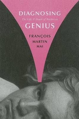 Diagnosing Genius: The Life and Death of Beethoven