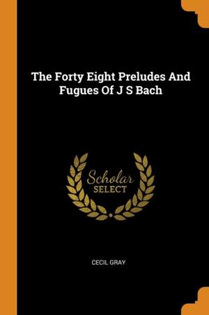 The Forty Eight Preludes and Fugues of J S Bach
