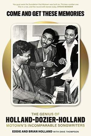 Come and Get These Memories: The Story of Holland-Dozier-Holland, Motown's Incomparable Songwriters