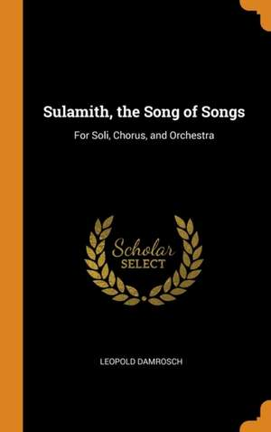 Sulamith, the Song of Songs: For Soli, Chorus, and Orchestra