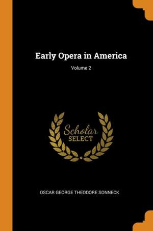 Early Opera in America; Volume 2