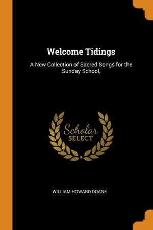 Welcome Tidings: A New Collection of Sacred Songs for the Sunday School,